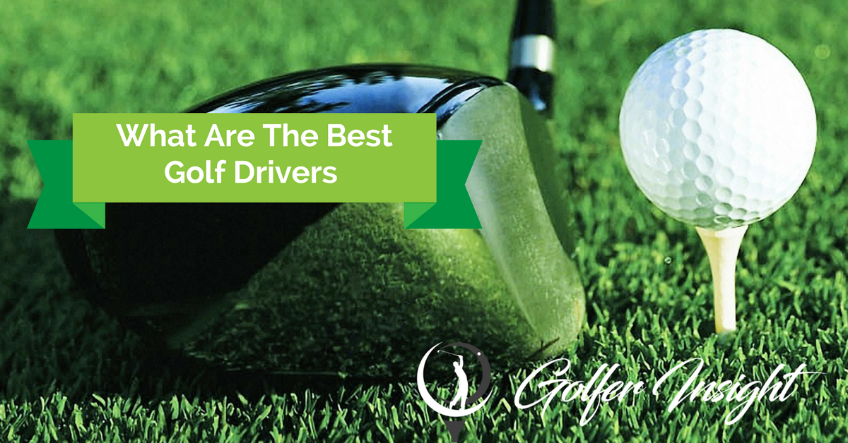 What Are The Best Golf Drivers?